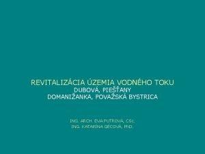 REVITALIZCIA ZEMIA VODNHO TOKU DUBOV PIEANY DOMANIANKA POVASK