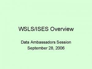 WSLSISES Overview Data Ambassadors Session September 28 2006