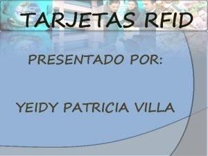 TARJETAS RFID PRESENTADO POR YEIDY PATRICIA VILLA TARJETAS