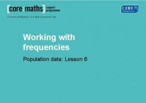 Working with frequencies Population data Lesson 6 Finding