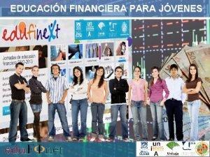 EDUCACIN FINANCIERA PARA JVENES Jornadas Educacin financiera para