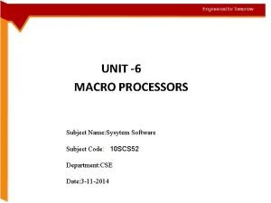 UNIT 6 Chapter 4 Macro MACRO PROCESSORS Processors