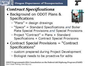 Contract Specifications Background on ODOT Plans Specifications Plans