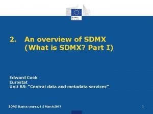 2 An overview of SDMX What is SDMX