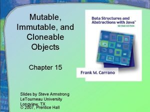 Mutable Immutable and Cloneable Objects Chapter 15 Slides