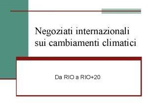 Negoziati internazionali sui cambiamenti climatici Da RIO20 Global