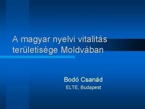 A magyar nyelvi vitalits terletisge Moldvban Bod Csand