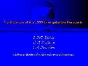 Verification of the 1999 Precipitation Forecasts S De