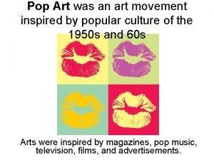 Pop Art was an art movement inspired by