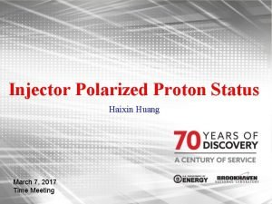 Injector Polarized Proton Status Haixin Huang March 7