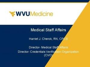 Medical Staff Affairs Harriet J Cherok RN CPCS