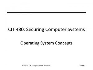 CIT 480 Securing Computer Systems Operating System Concepts