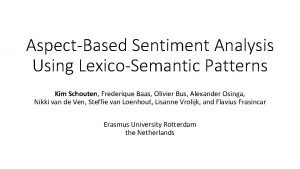 AspectBased Sentiment Analysis Using LexicoSemantic Patterns Kim Schouten