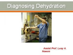 Diagnosing Dehydration Assist Prof Luay A Naeem Diagnosing