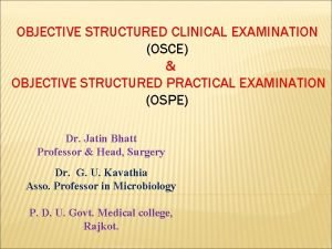 OBJECTIVE STRUCTURED CLINICAL EXAMINATION OSCE OBJECTIVE STRUCTURED PRACTICAL