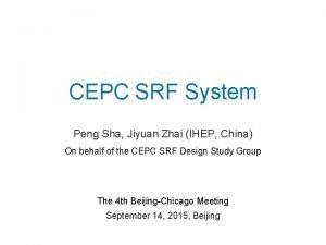 CEPC SRF System Peng Sha Jiyuan Zhai IHEP