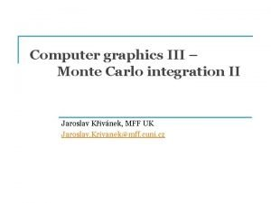 Computer graphics III Monte Carlo integration II Jaroslav