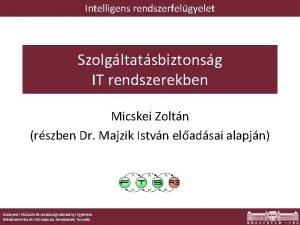 Intelligens rendszerfelgyelet Szolgltatsbiztonsg IT rendszerekben Micskei Zoltn rszben