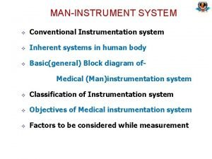 MANINSTRUMENT SYSTEM v Conventional Instrumentation system v Inherent