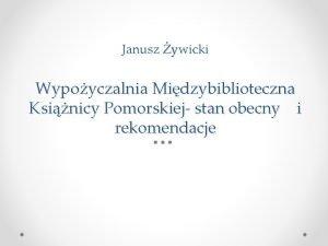 Janusz ywicki Wypoyczalnia Midzybiblioteczna Ksinicy Pomorskiej stan obecny