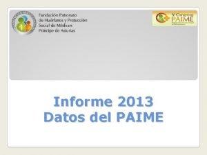 Informe 2013 Datos del PAIME Total de casos