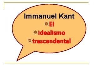 Immanuel Kant El idealismo trascendental Es el principal