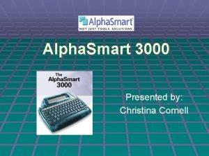 Alpha Smart 3000 Presented by Christina Cornell Alpha