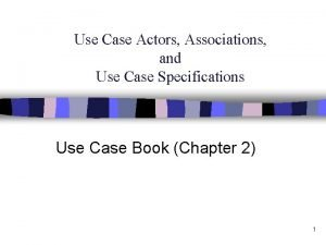 Use Case Actors Associations and Use Case Specifications