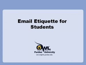 Email Etiquette for Students Why is Email Etiquette