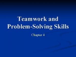 Teamwork and ProblemSolving Skills Chapter 4 Teamwork and