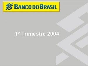1 Trimestre 2004 Sistema Financeiro Nacional Bancos no