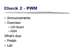 Check 2 PWM Announcements Overview LED Board PWM