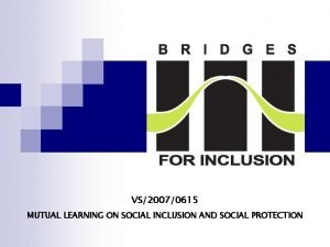VS20070615 MUTUAL LEARNING ON SOCIAL INCLUSION AND SOCIAL