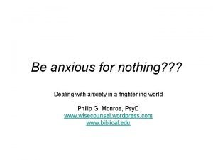 Be anxious for nothing Dealing with anxiety in