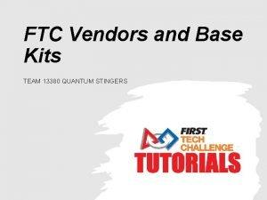FTC Vendors and Base Kits TEAM 13380 QUANTUM