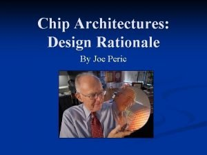 Chip Architectures Design Rationale By Joe Peric Rationale