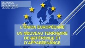 SQUENCE PDAGOGIQUE CLASSE DE 3ME LUNION EUROPENNE UN