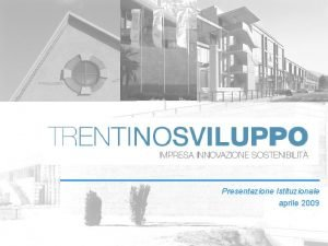 Presentazione Istituzionale aprile 2009 CHI SIAMO Trentino Sviluppo