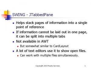 SWING JTabbed Pane n n n Helps stack