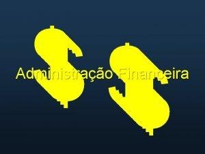 Administrao Financeira INTRODUO Finanas aplicao de princpios econmicos