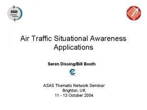 Air Traffic Situational Awareness Applications Sren DissingBill Booth