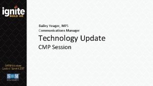 Bailey Yeager MPS Communications Manager Technology Update CMP