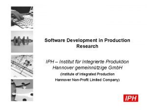 Software Development in Production Research IPH Institut fr