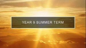 YEAR 9 SUMMER TERM FRIDAY 26 T H