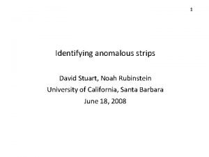 1 Identifying anomalous strips David Stuart Noah Rubinstein