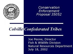 Conservation Enforcement Proposal 35052 Colville Confederated Tribes Joe