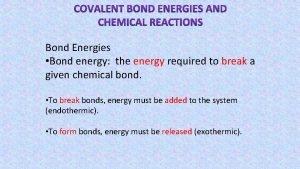 Bond Energies Bond energy the energy required to