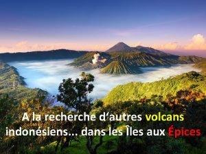 A la recherche dautres volcans indonsiens dans les