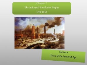 Chapter 7 The Industrial Revolution Begins 1750 1850