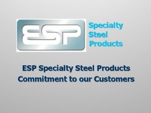 Specialty Steel Products ESP Specialty Steel Products Commitment